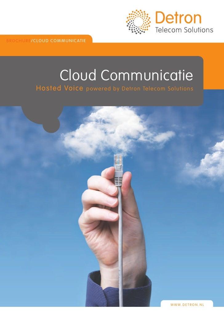 BRO C HU R E / C LO UD C OMMU N IC ATIE                          Cloud Communicatie              Ho s t e d Vo i c e      ...