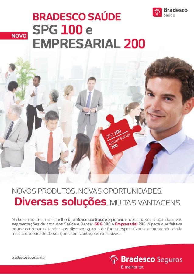 NOVOS PRODUTOS, NOVAS OPORTUNIDADES. Diversas soluções, MUITAS VANTAGENS. BRADESCO SAÚDE SPG 100 e EMPRESARIAL 200 NOVO br...