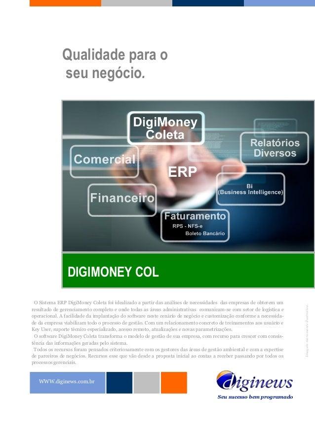 Qualidade para o seu negócio. DIGIMONEY COL WWW.diginews.com.br Seu sucesso bem programado Imagemmeramenteilustrativa. O S...
