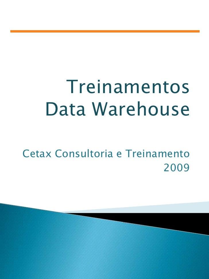 Treinamentos Data Warehouse<br />Cetax Consultoria e Treinamento<br />2009<br />