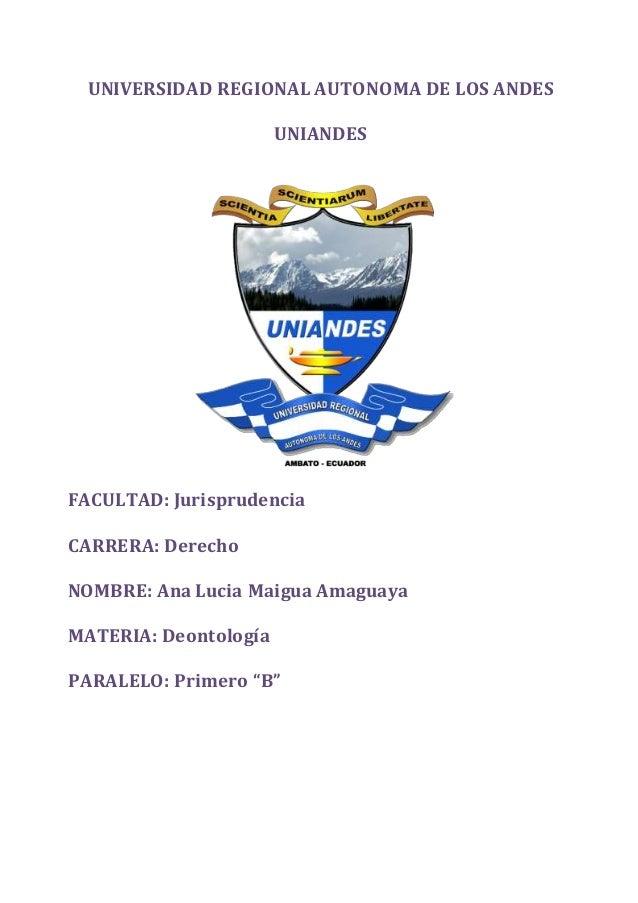 UNIVERSIDAD REGIONAL AUTONOMA DE LOS ANDES UNIANDES FACULTAD: Jurisprudencia CARRERA: Derecho NOMBRE: Ana Lucia Maigua Ama...