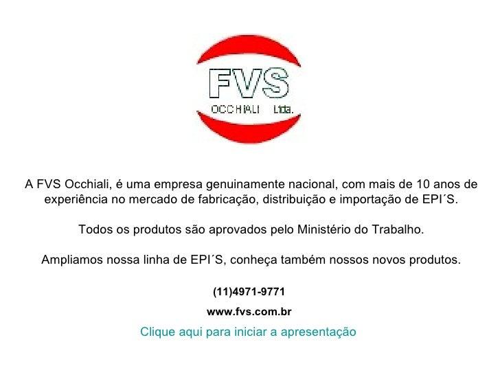 A FVS Occhiali, é uma empresa genuinamente nacional, com mais de 10 anos de    experiência no mercado de fabricação, distr...