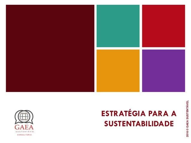 ESTRATÉGIA PARA A SUSTENTABILIDADE 2016©GAEASUSTENTÁVEL
