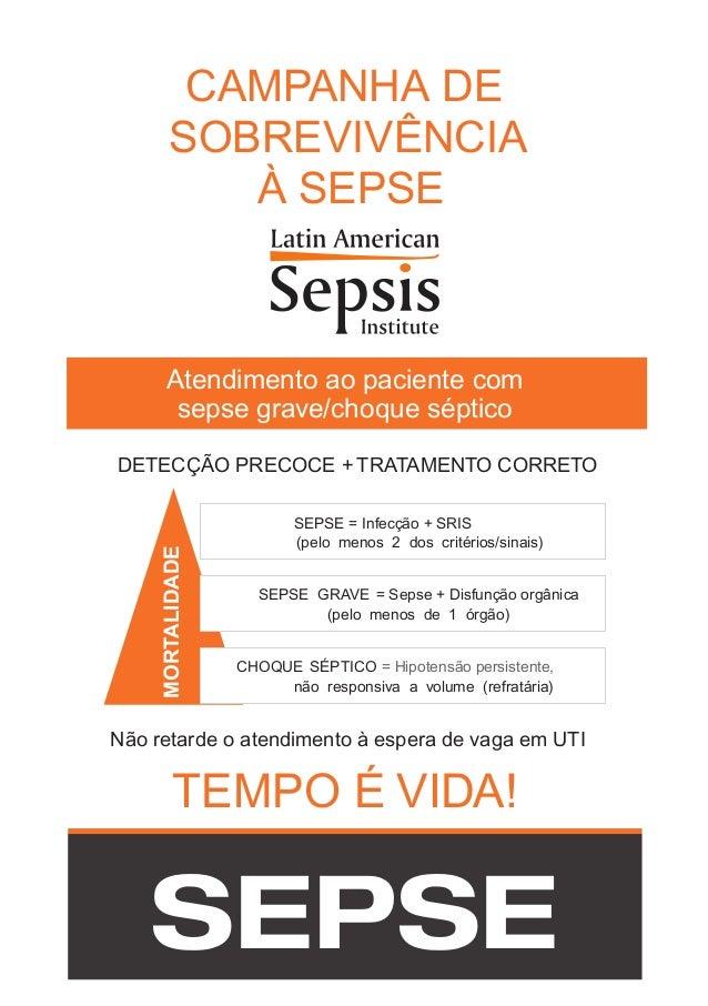 CAMPANHA DE SOBREVIVÊNCIA À SEPSE Atendimento ao paciente com sepse grave/choque séptico Não retarde o atendimento à esper...