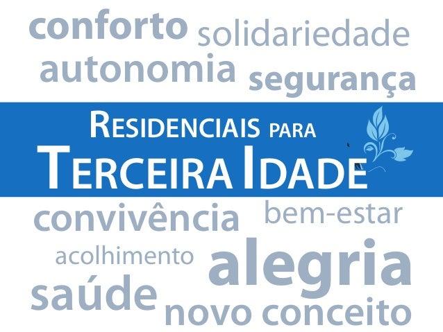 conforto solidariedade autonomia segurança   Residenciais paraTerceira Idadeconvivência bem-estar acolhimento             ...