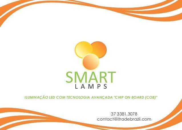 """L A M P S SMART ILUMINAÇÃO LED COM TECNOLOGIA AVANÇADA """"CHIP ON BOARD (COB)"""" 37 3381.3078 contact@itradebrazil.com"""