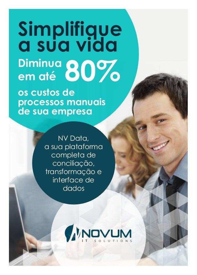 Simplifique a sua vida os custos de processos manuais de sua empresa Diminua em até NV Data, a sua plataforma completa de ...