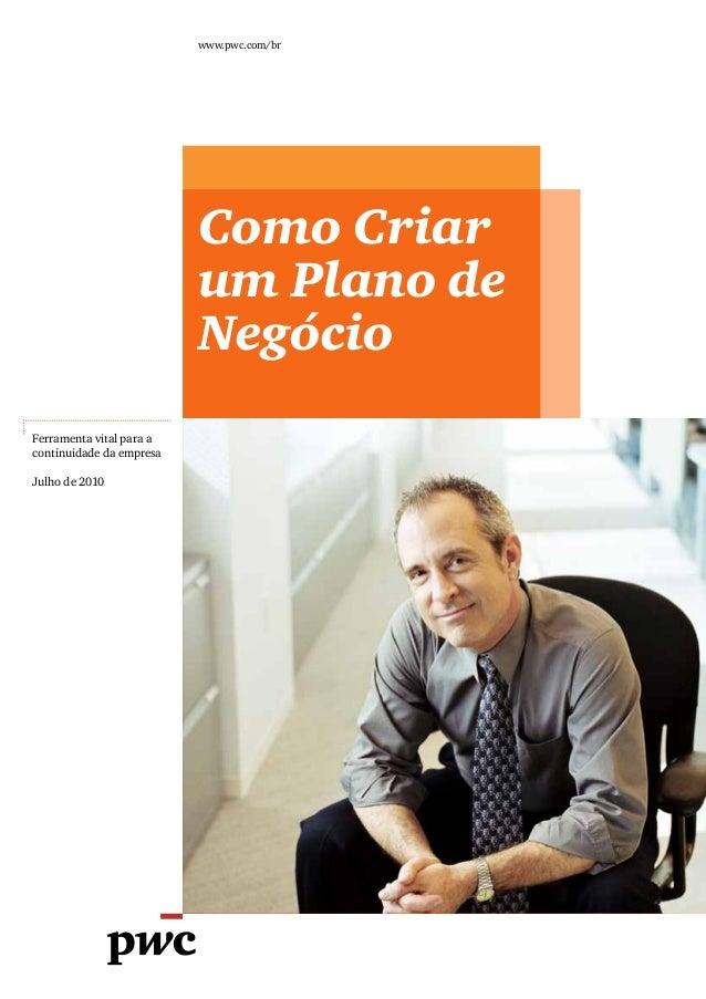 www.pwc.com/br Como Criar um Plano de Negócio Ferramenta vital para a continuidade da empresa Julho de 2010