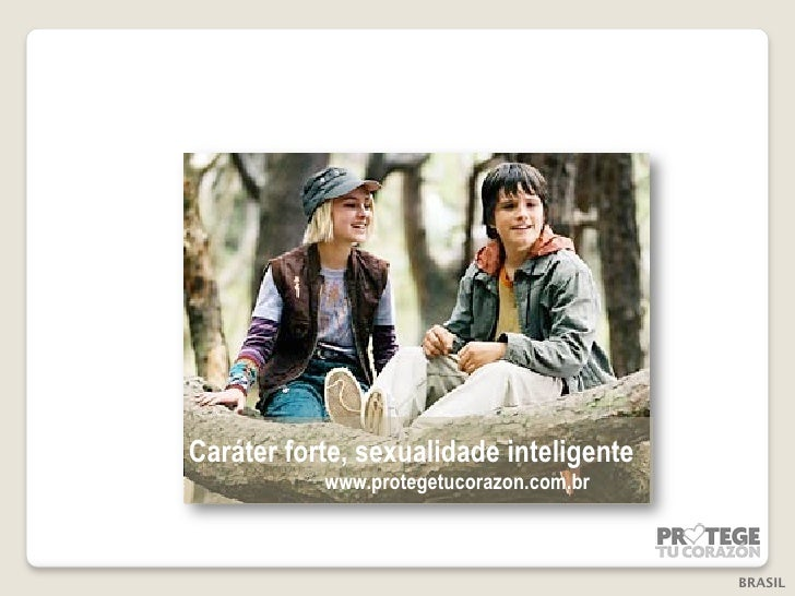 Caráter forte, sexualidade inteligente           www.protegetucorazon.com.br                                          BRASIL
