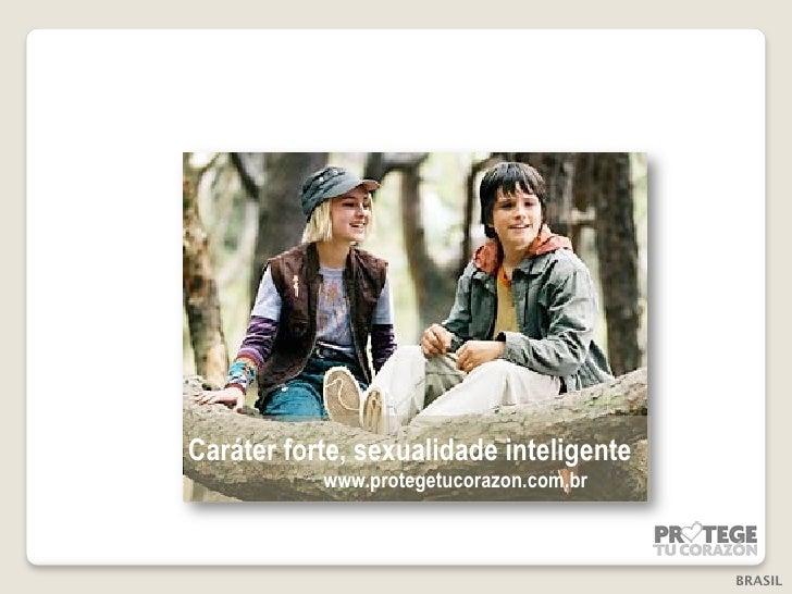 Caráter forte, sexualidade inteligente           www.protegetucorazon.com.br                                         BRASIL