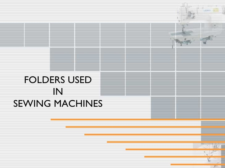 FOLDERS USED IN  SEWING MACHINES
