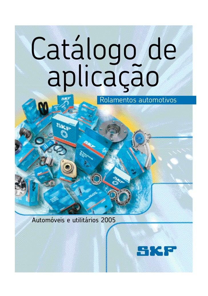 Catálogo de aplicação                       Rolamentos automotivosAutomóveis e utilitários 2005