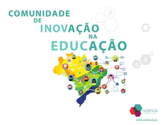 www.sciencia.cc COMUNIDADE DE NA EDUCAÇÃO INOVAÇÃO