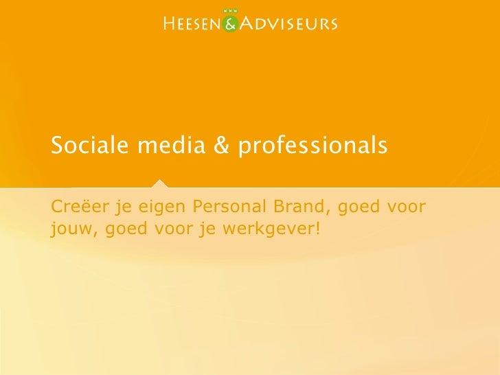 Workshop Sociale media voor professionals  Creëer je eigen Personal Brand, goed voor jouw, goed voor je werkgever!