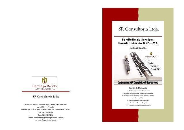 SR Consultoria Ltda. Portifólio de Serviços Coordenador do QSP—MA Desde: 01/12/2002  Gestão de Demanda • Gestão da Cadeia ...