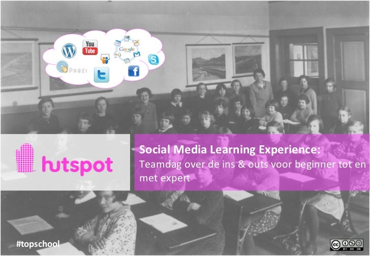 Social	  Media	  Learning	  Experience:                 Teamdag	  over	  de	  ins	  &	  outs	  voor	  beginner	  tot	  en	...