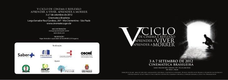V CICLO DE CINEMA E REFLEXÃO   APRENDER A VIVER, APRENDER A MORRER                3 a 7 de setembro de 2012               ...