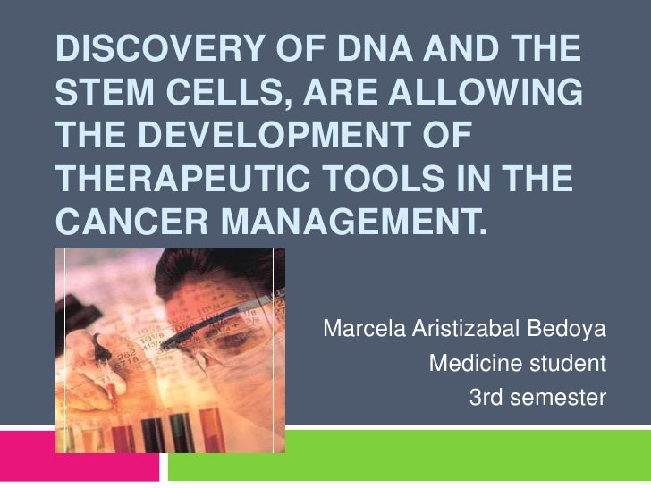 Discovery of DNA and the stem cells, are allowing the development of therapeutic tools in the cancer management. <br />Mar...