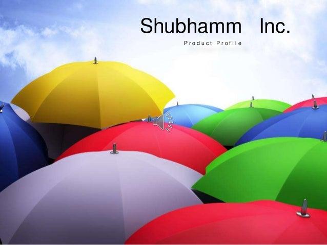 Shubhamm Inc. P r o d u c t P r o f I l e