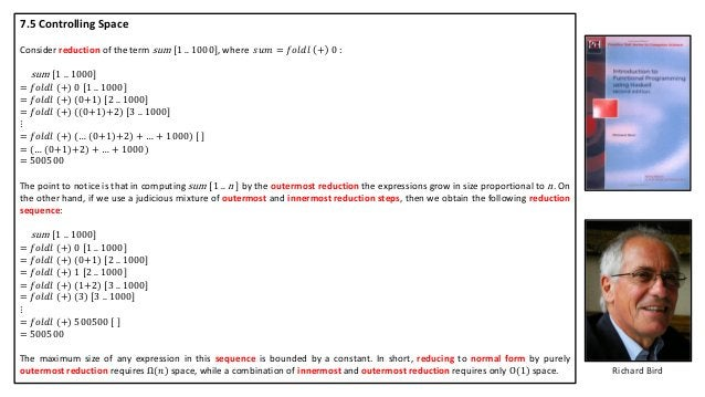 Richard Bird 7.5 Controlling Space Consider reduction of the term sum [1 .. 1000], where 𝑠𝑢𝑚 = 𝑓𝑜𝑙𝑑𝑙 + 0 : sum [1 .. 1000]...