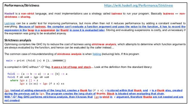 Performance/Strictness https://wiki.haskell.org/Performance/Strictness Haskell is a non-strict language, and most implemen...