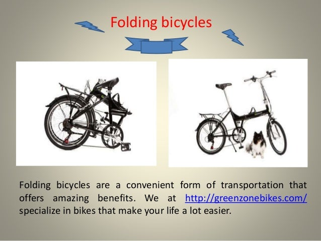 Folding bicycles  Folding bicycles are a convenient form of transportation that  offers amazing benefits. We at http://gre...