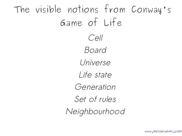 The visible notions from Conway's Game of Life Cell Board Universe Life state Generation Set of rules Neighbourhood www.mo...