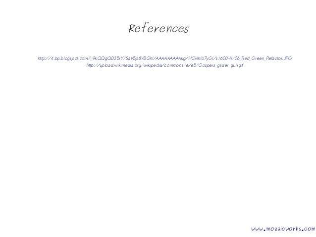 References http://4.bp.blogspot.com/_9kQQgQD35rY/SaV5p8YBGhI/AAAAAAAAAkg/HOvlhIo7yGI/s1600-h/06_Red_Green_Refactor.JPG htt...