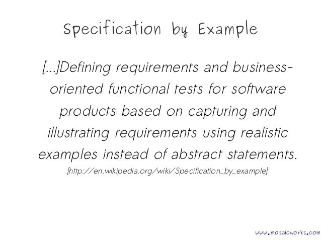 Specification by Example [...]Defining requirements and business- oriented functional tests for software products based on...
