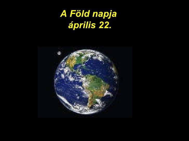 A Föld napja  április 22.