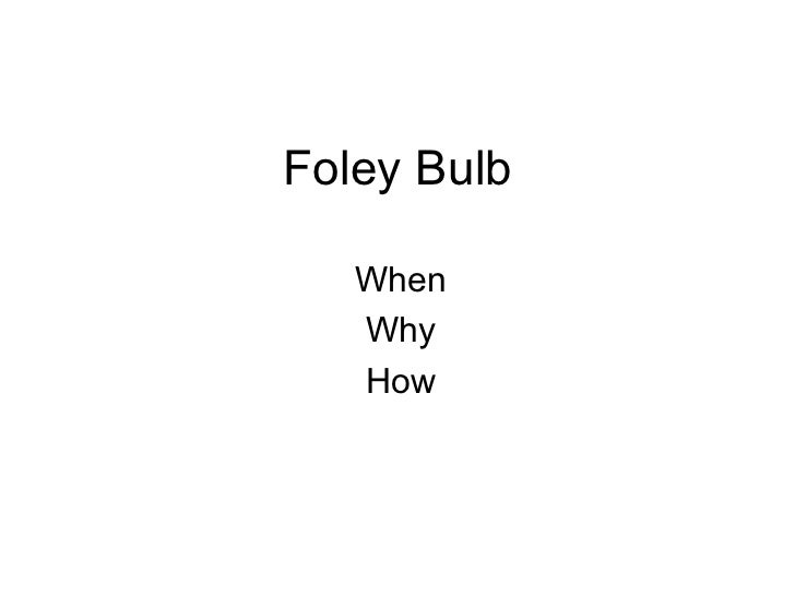 foley bulb when why how