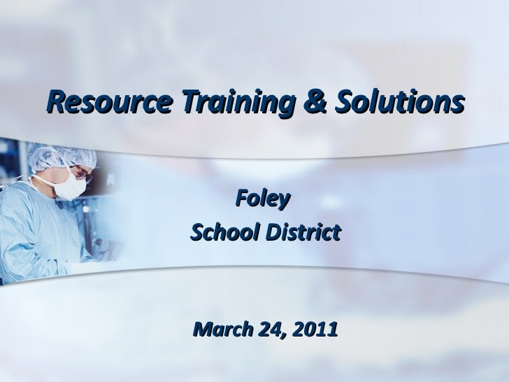 Resource Training & Solutions Foley  School District March 24, 2011