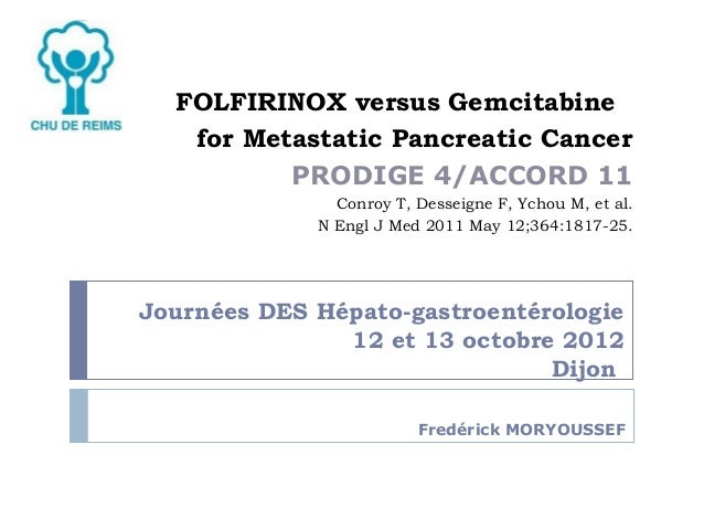 FOLFIRINOX versus Gemcitabine   for Metastatic Pancreatic Cancer          PRODIGE 4/ACCORD 11               Conroy T, Dess...