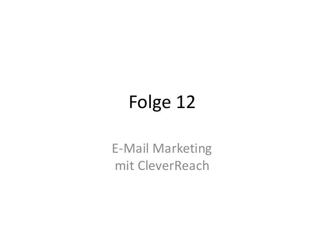 Folge 12  E-Mail Marketing  mit CleverReach