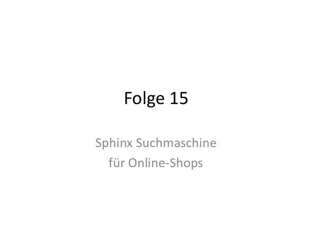 Folge 15  Sphinx Suchmaschine  für Online-Shops