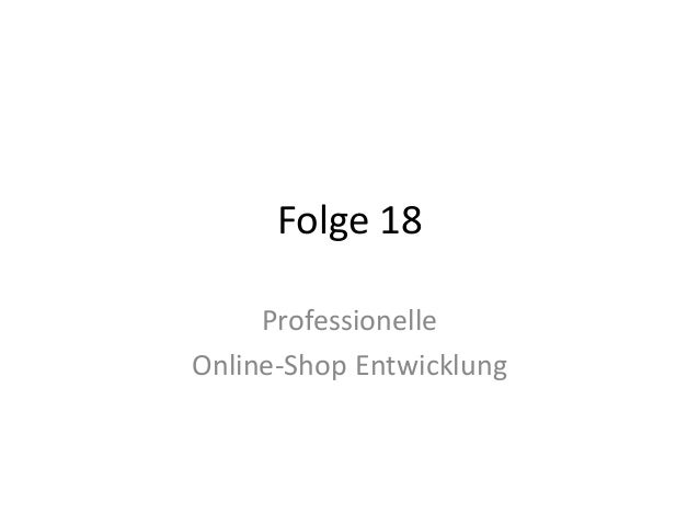 Folge 18 Professionelle Online-Shop Entwicklung