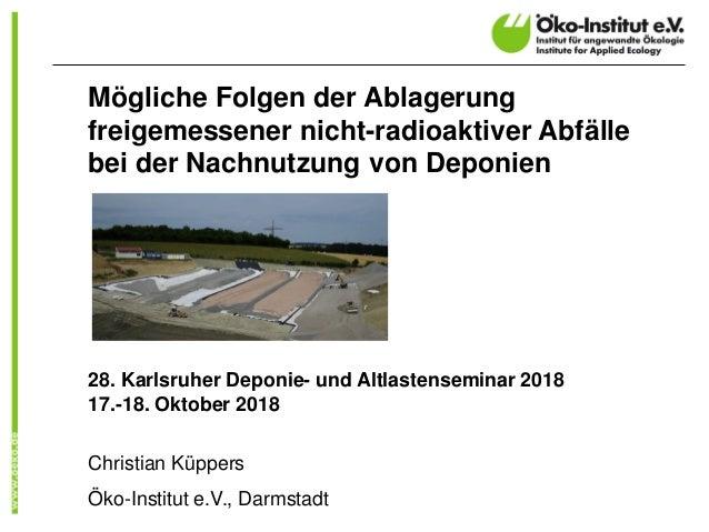Mögliche Folgen der Ablagerung freigemessener nicht-radioaktiver Abfälle bei der Nachnutzung von Deponien 28. Karlsruher D...