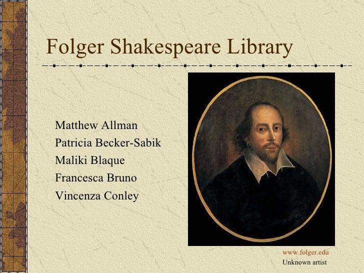 Folger Shakespeare Library Matthew Allman Patricia Becker-Sabik Maliki Blaque Francesca Bruno Vincenza Conley www.folger.e...