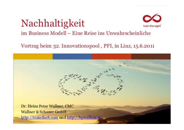 Nachhaltigkeitim Business Modell – Eine Reise ins UnwahrscheinlicheVortrag beim 32. Innovationspool , PFI, in Linz, 15.6.2...