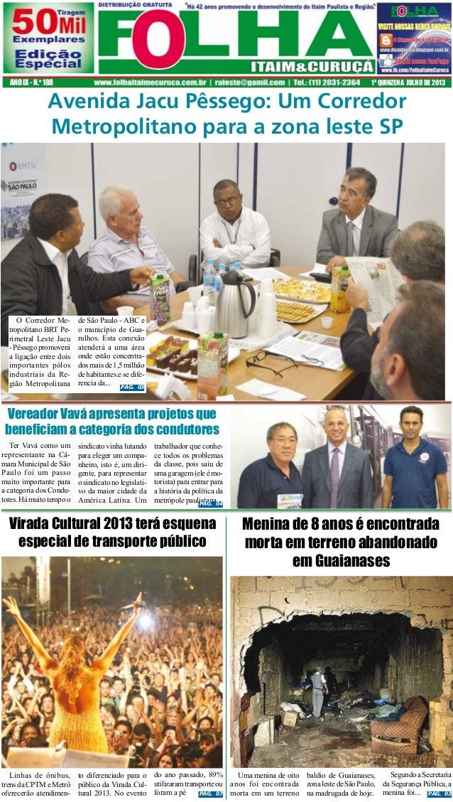 ANO IX - N.o 188  1ª QUINZENA JULHO DE 2013  Avenida Jacu Pêssego: Um Corredor Metropolitano para a zona leste SP  O Corre...