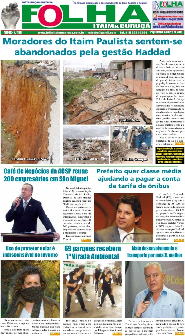 ANO IX - N.o 190  1ª QUINZENA AGOSTO DE 2013  Moradores do Itaim Paulista sentem-se abandonados pela gestão Haddad  Jardim...