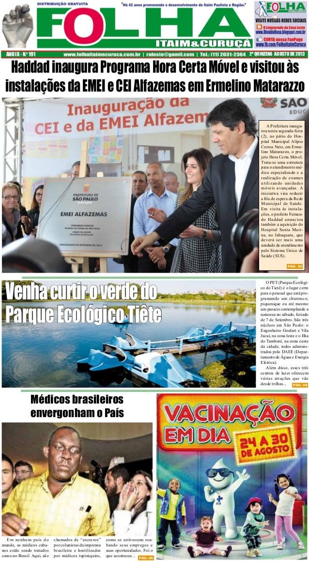 ANO IX - N.o 191  2ª QUINZENA AGOSTO DE 2013  Haddad inaugura Programa Hora Certa Móvel e visitou às instalações da EMEI e...