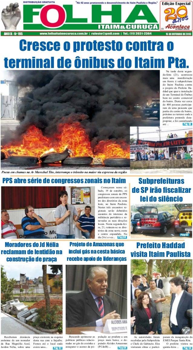 ANO IX - N.o 195  15 DE OUTUBRO DE 2013  Cresce o protesto contra o terminal de ônibus do Itaim Pta.  Na tarde desta segun...