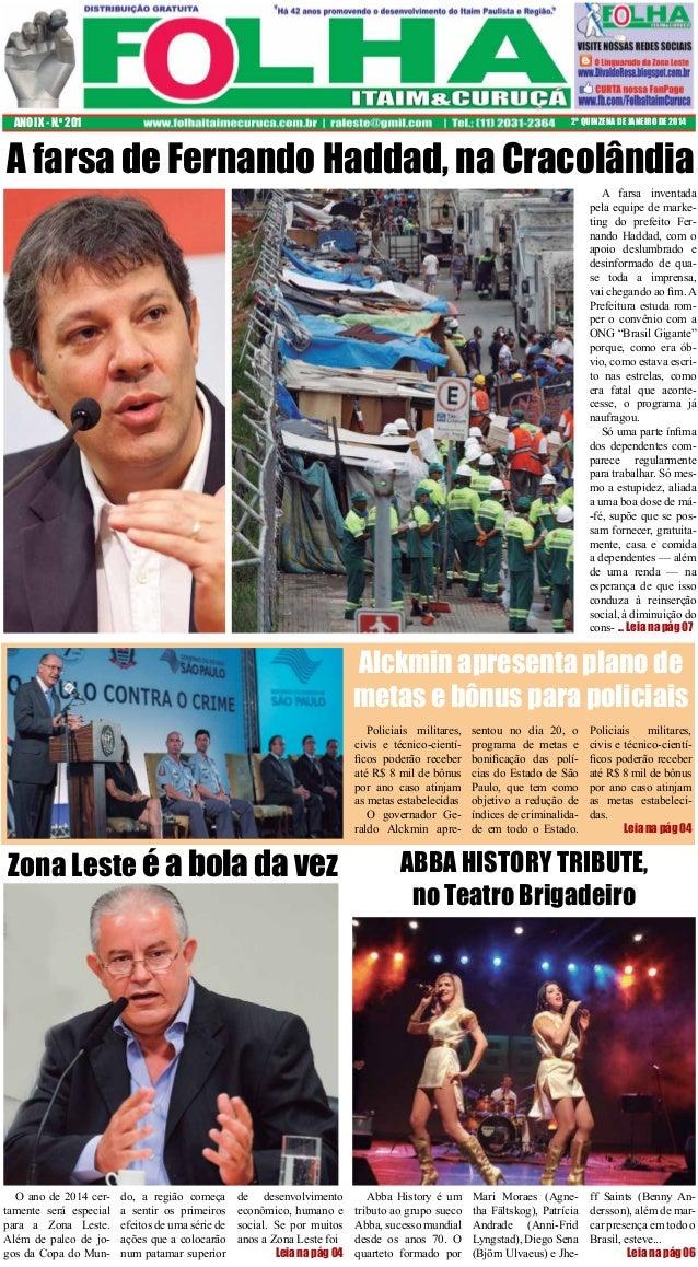 ANO IX - N.o 201  2ª QUINZENA DE JANEIRO DE 2014  A farsa de Fernando Haddad, na Cracolândia  A farsa inventada pela equip...