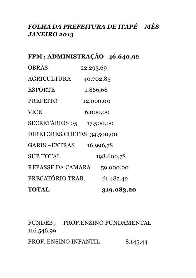 FOLHA DA PREFEITURA DE ITAPÉ – MÊSJANEIRO 2013FPM ; ADMINISTRAÇÃO 46.640,92OBRAS            22.293,69AGRICULTURA       40....