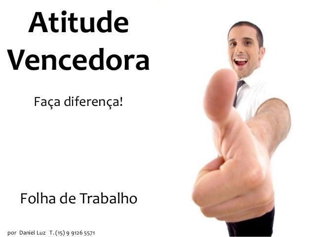 Atitude Vencedora Faça diferença!  Folha de Trabalho por Daniel Luz T. (15) 9 9126 5571