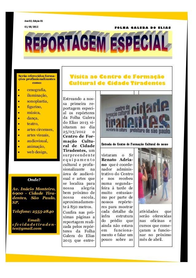 Estreando a nos-sa primeira re-portagem especi-al os repórteresda Folha Galerado Elias 2013 vi-sitaram no dia25/03/2012 oC...