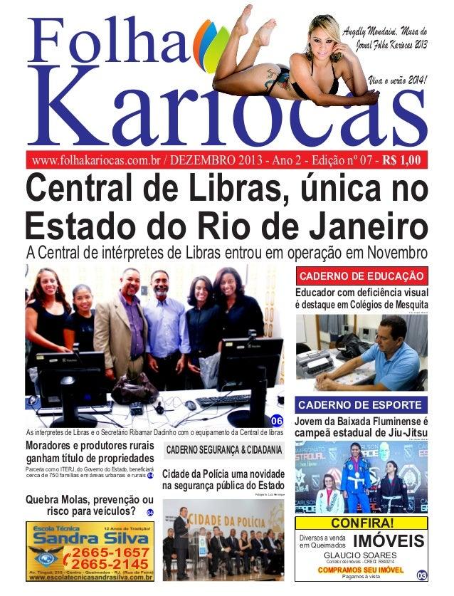 Kariocaswww.folhakariocas.com.br / DEZEMBRO 2013 - Ano 2 - Edição nº 07 - R$ 1,00 Folha As interpretes de Libras e o Secre...