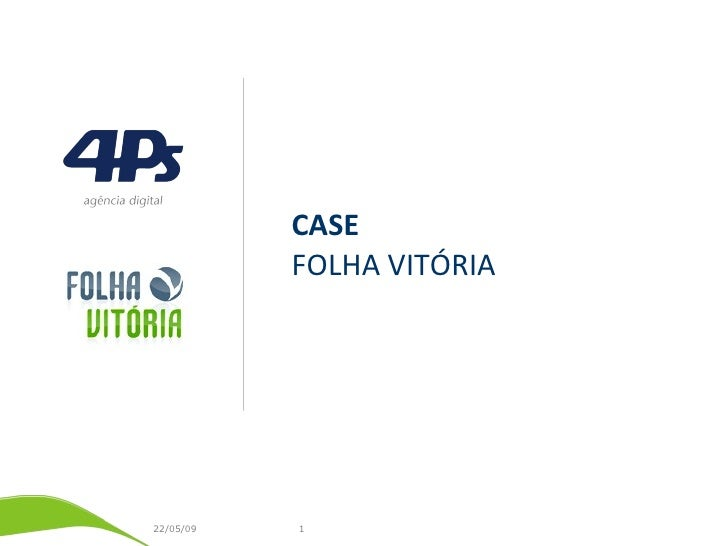 CASE            FOLHA VITÓRIA     22/05/09   1