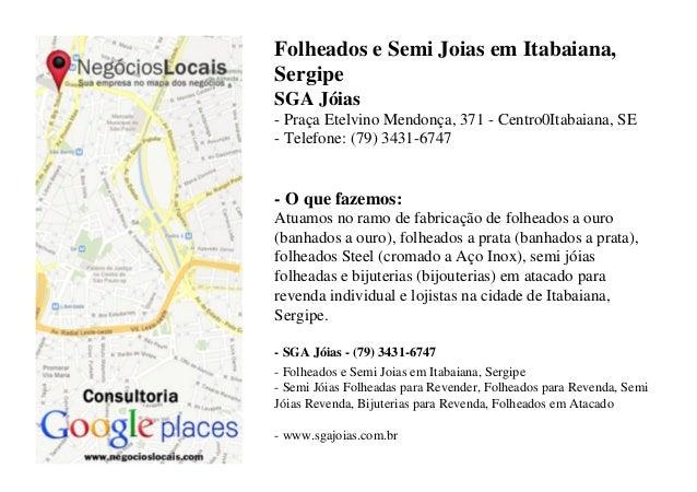 Folheados e Semi Joias em Itabaiana,SergipeSGA Jóias- Praça Etelvino Mendonça, 371 - Centro0Itabaiana, SE- Telefone: (79) ...